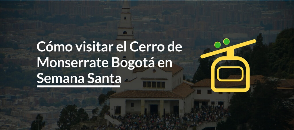 Cómo visitar el Cerro de Monserrate Bogotá en Semana Santa