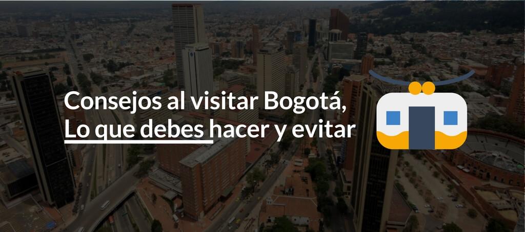 Consejos al visitar Bogotá, lo que debes hacer y evitar
