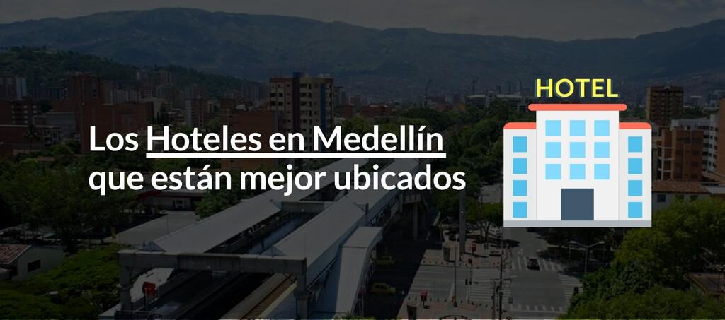Hoteles en Medellin que están mejor ubicados