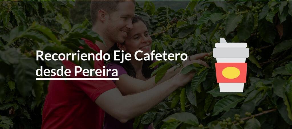 Recorriendo Eje Cafetero desde Pereira
