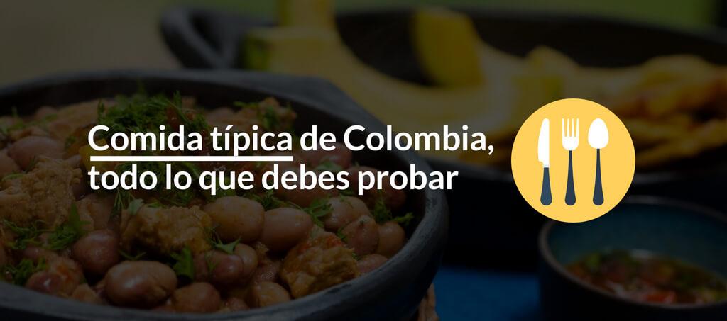 Comida tipica de Colombia, todo lo que debes probar