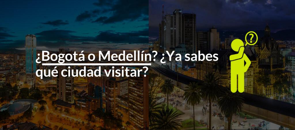 Bogotá o Medellín Que ciudad visitar