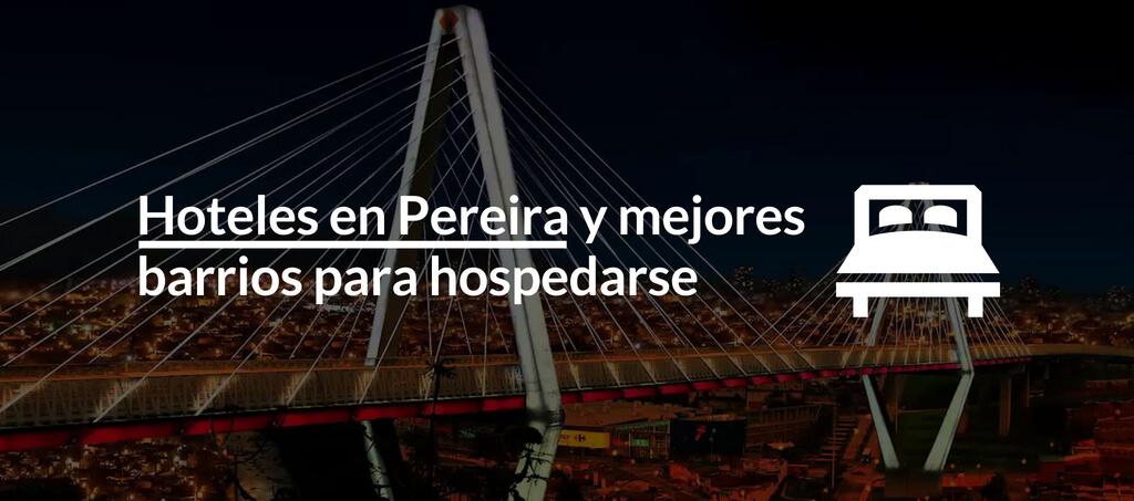 Hoteles en Pereira y mejores barrios para hospedarse