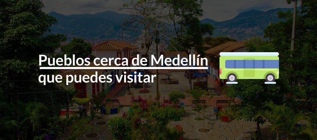 Pueblos cerca de Medellin que puedes visitar
