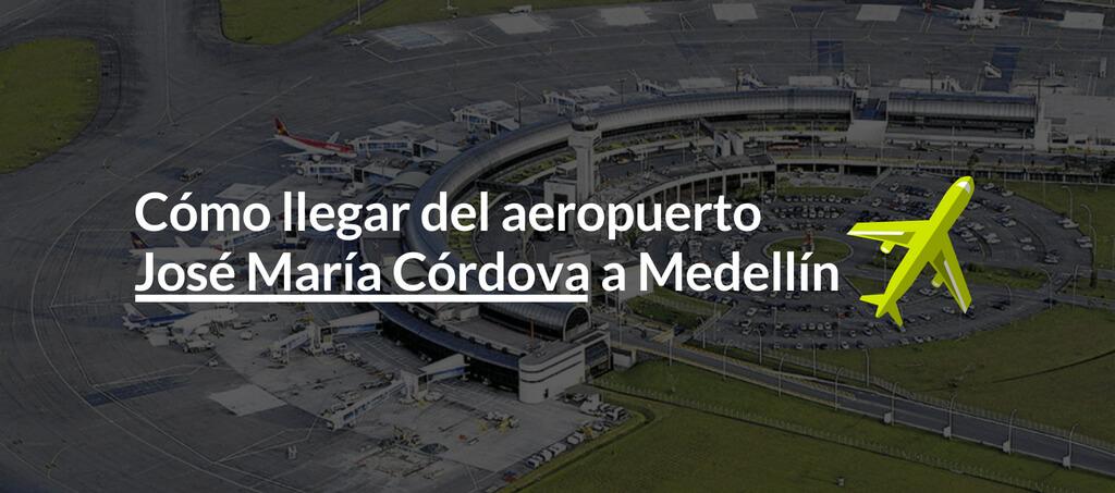 Cómo llegar del aeropuerto José María Córdova a Medellín
