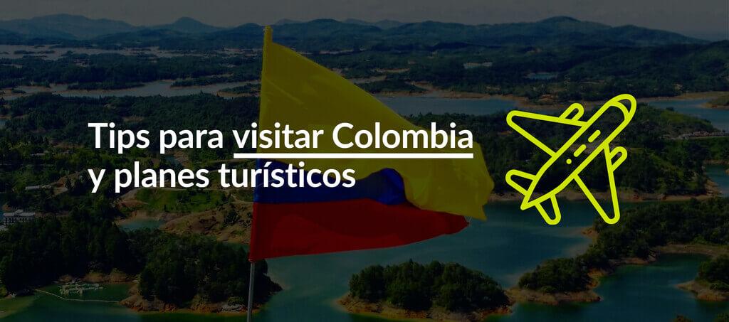 Tips para visitar Colombia y planes turísticos