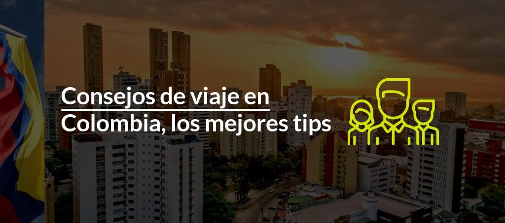 Consejos de viaje en Colombia - Conoce los mejores tips