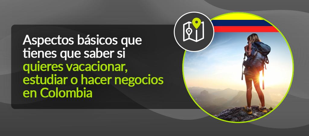 Vacacionar, estudiar o hacer negocios en Colombia