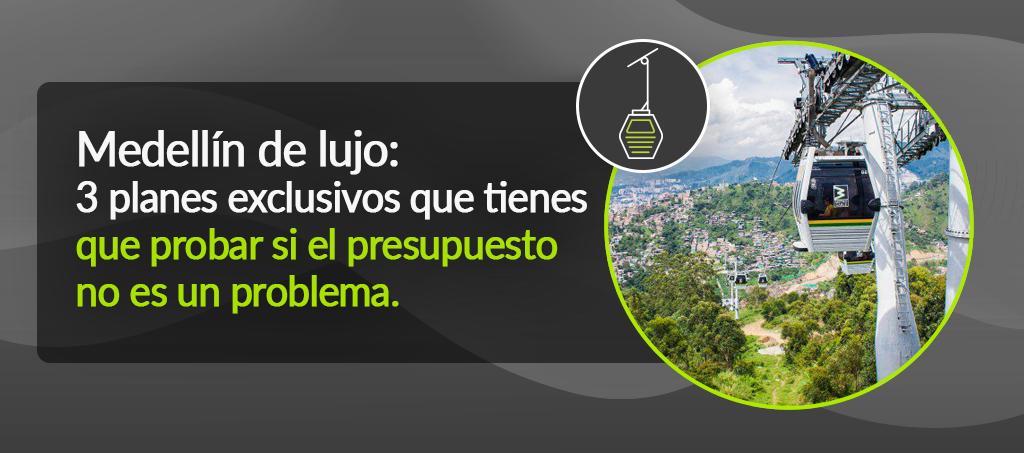Medellín de lujo: 3 planes exclusivos