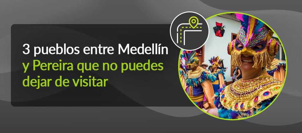 3 pueblos entre Medellín y Pereira