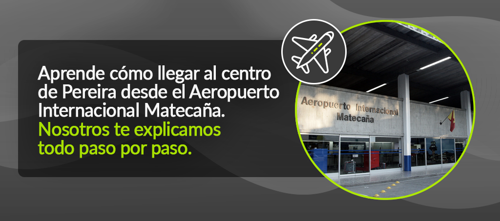 Cómo llegar al centro de Pereira desde el Aeropuerto Internacional Matecaña