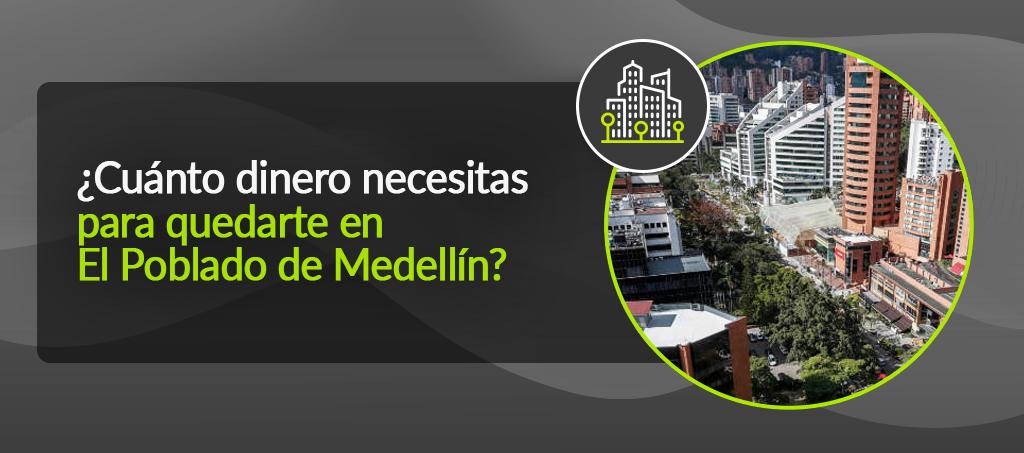 ¿Cuánto dinero necesitas para quedarte en El Poblado de Medellín?