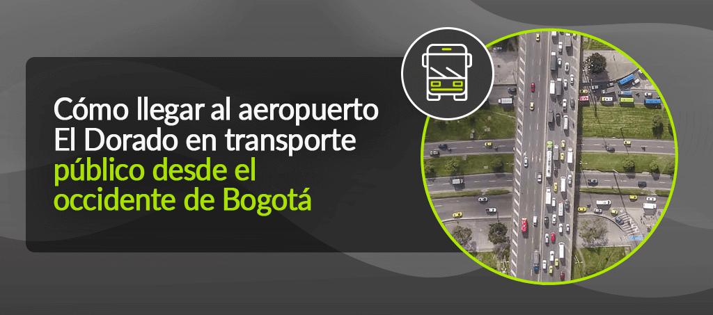 Occidente de Bogotá hacia El Dorado en transporte público
