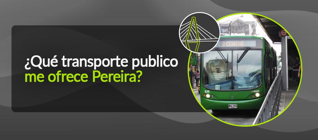 ¿Qué transporte publico me ofrece Pereira?