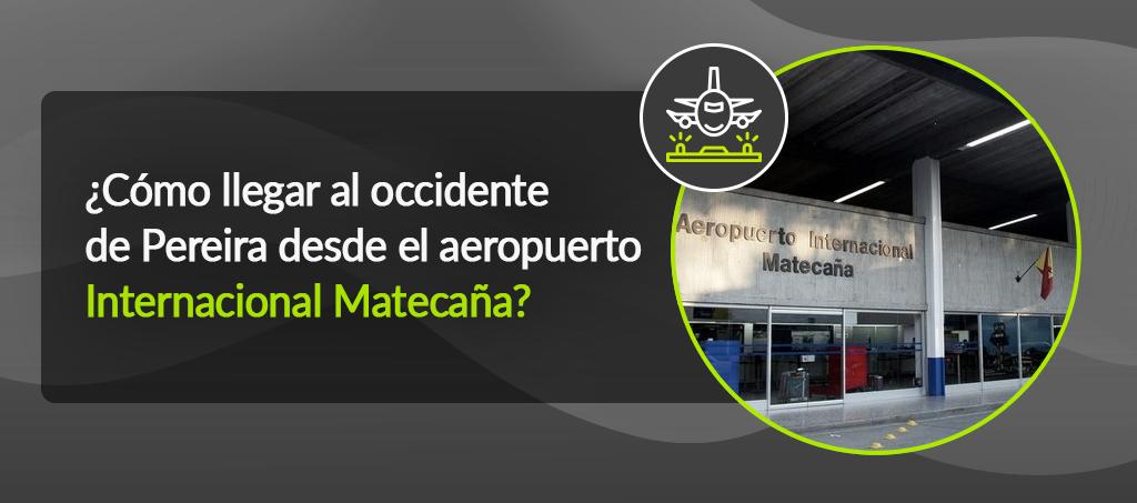 Desde el aeropuerto Internacional Matecaña al occidente de Pereira