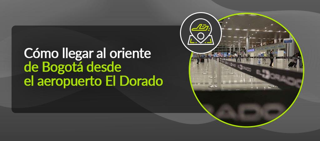 Cómo llegar al oriente de Bogotá desde El Dorado