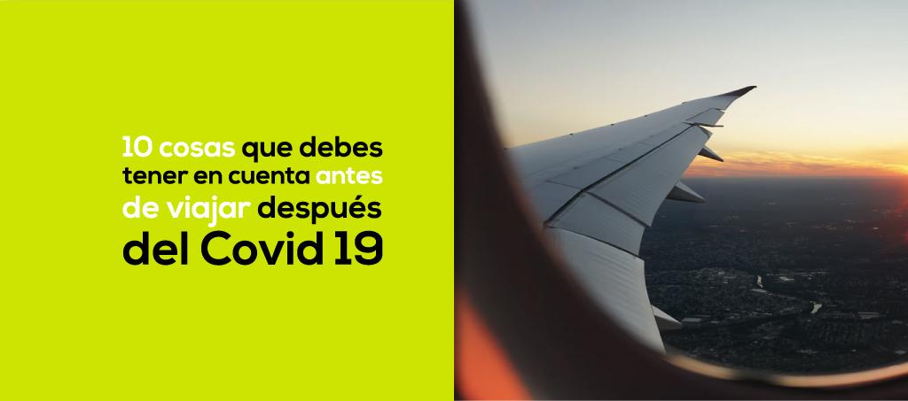 10 cosas que debes tener en cuenta antes de viajar después del Covid 19